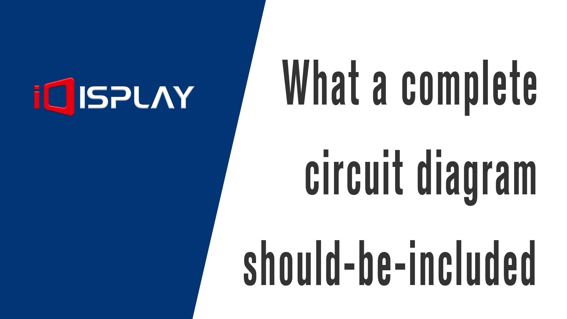 Quel diagramme de circuit complet doit être inclus - Shenzhen Idisplay Technology Ltd