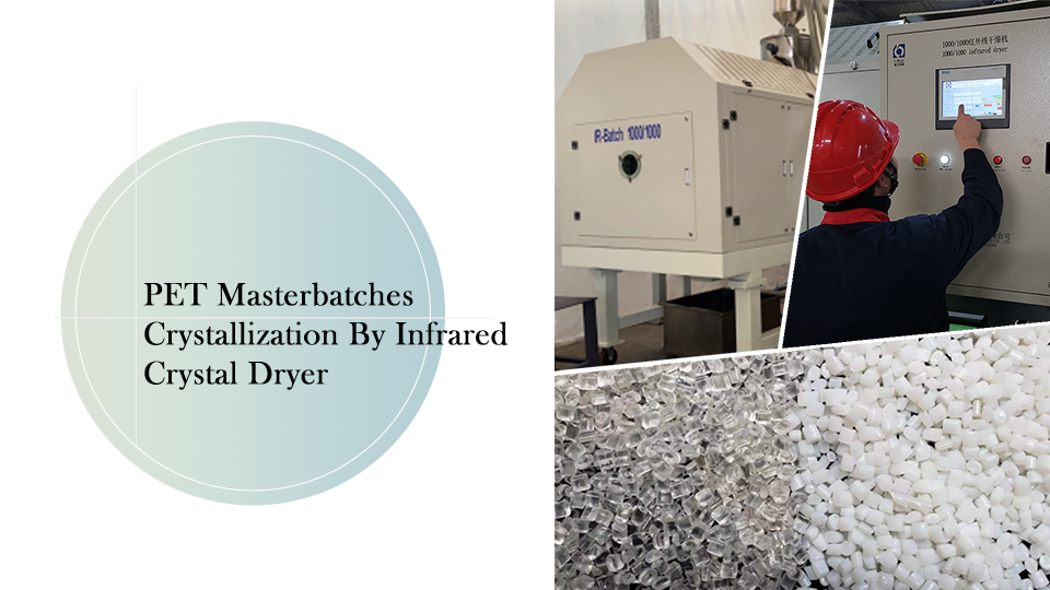PET Masterbatches crystallization by Infrared crystal dryer