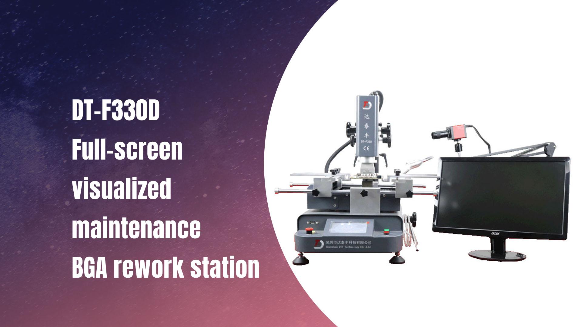 DT-F330D Full-Screen Visualized Maintenance BGA ReWork Station
