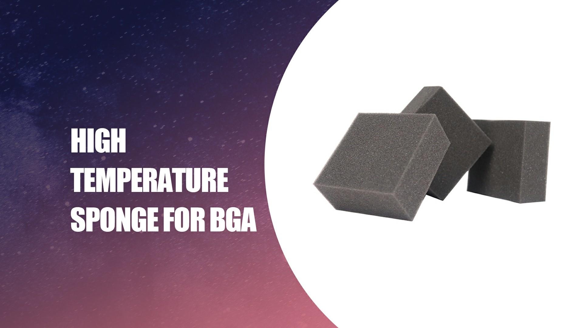 Miếng bọt biển nhiệt độ cao cho BGA