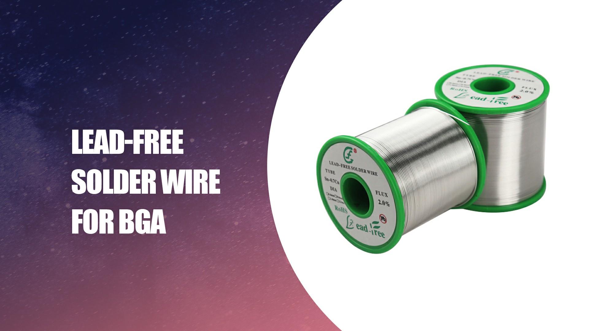Kawat solder bebas timbal untuk BGA